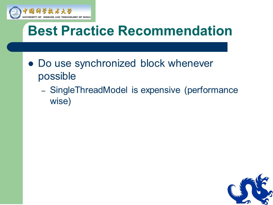 Best Practice Recommendation Do use synchronized block whenever possible – SingleThreadModel is expensive (performance wise)