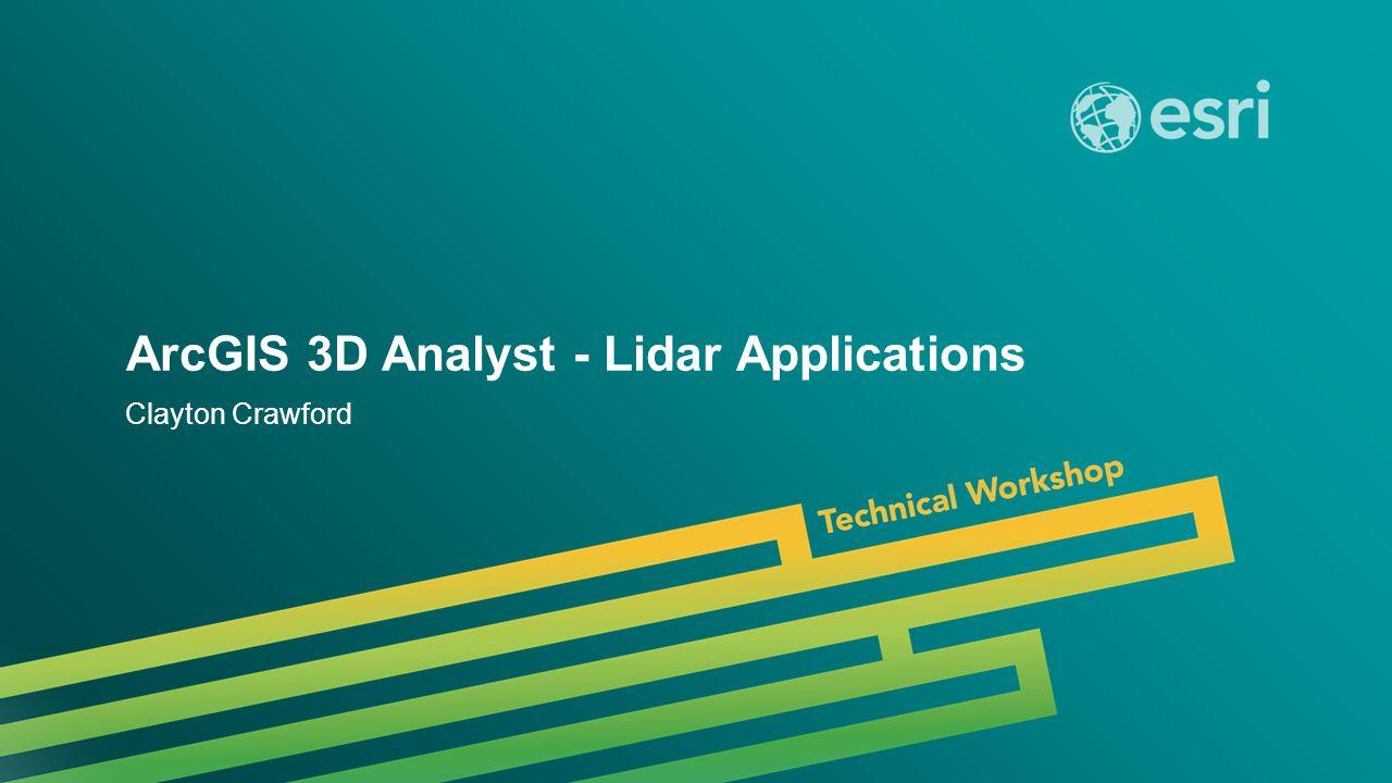 Esri UC 2014 | Technical Workshop | ArcGIS 3D Analyst - Lidar Applications Clayton Crawford