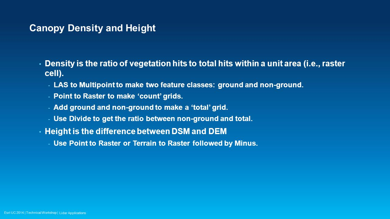 Esri UC 2014 | Technical Workshop | Canopy Density and Height Density is the ratio of vegetation hits to total hits within a unit area (i.e., raster cell).