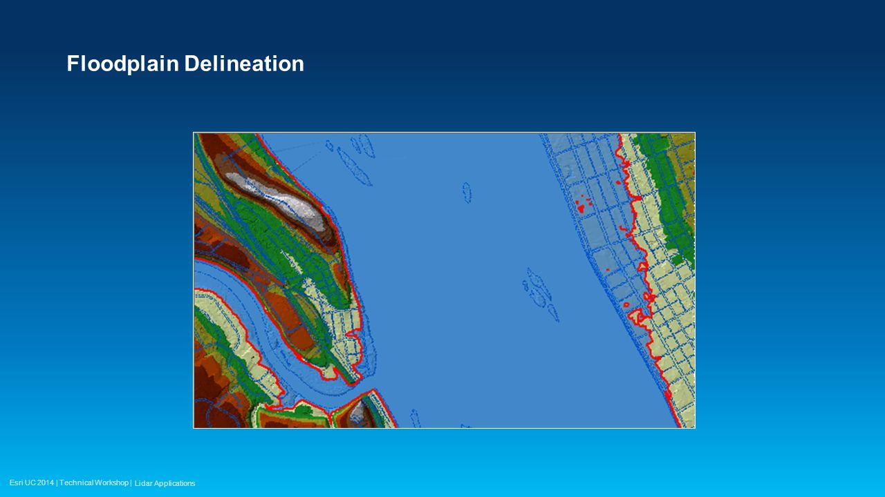 Esri UC 2014 | Technical Workshop | Floodplain Delineation Lidar Applications