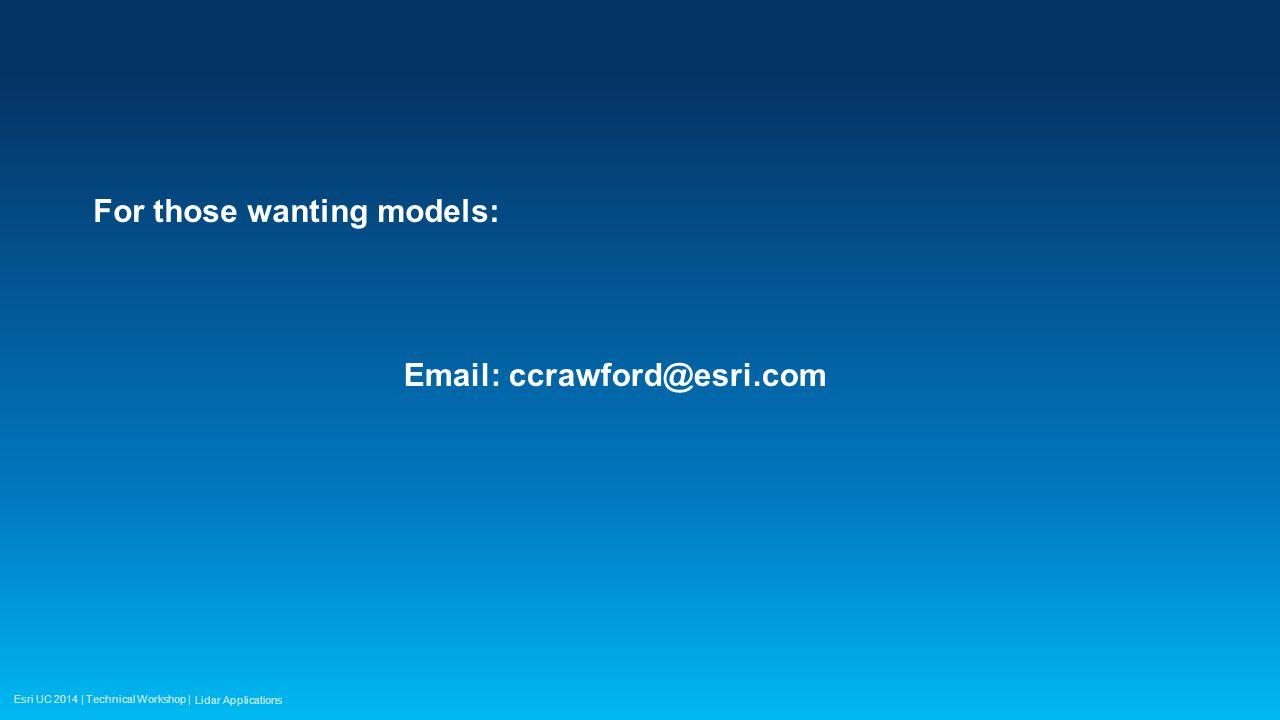 Esri UC 2014 | Technical Workshop | For those wanting models: Email: ccrawford@esri.com Lidar Applications