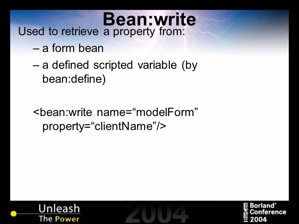 Bean:write Used to retrieve a property from: –a form bean –a defined scripted variable (by bean:define)