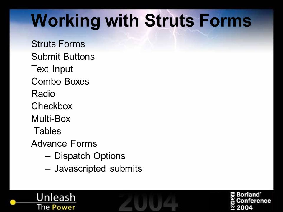 Working with Struts Forms Struts Forms Submit Buttons Text Input Combo Boxes Radio Checkbox Multi-Box Tables Advance Forms –Dispatch Options –Javascri