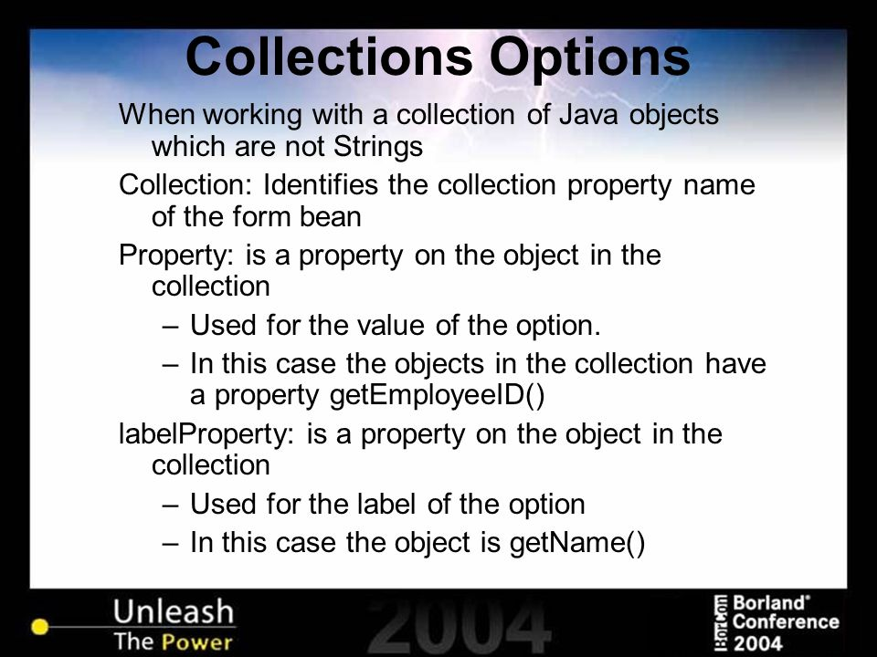 Collections Options When working with a collection of Java objects which are not Strings Collection: Identifies the collection property name of the fo