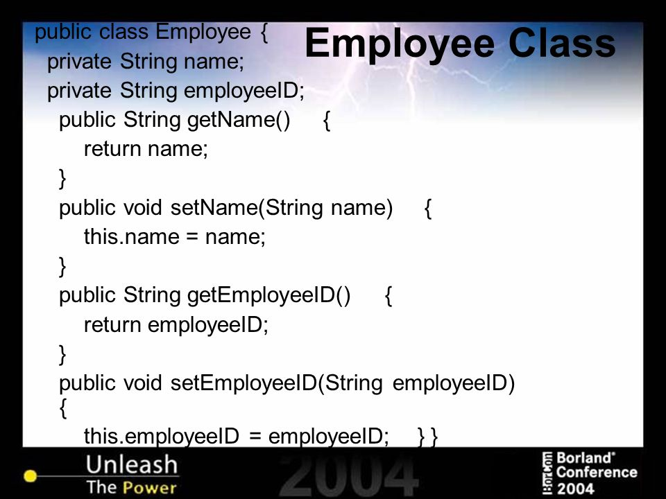 Employee Class public class Employee { private String name; private String employeeID; public String getName() { return name; } public void setName(St