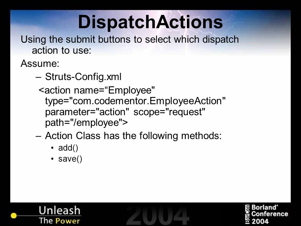 DispatchActions Using the submit buttons to select which dispatch action to use: Assume: –Struts-Config.xml –Action Class has the following methods: a