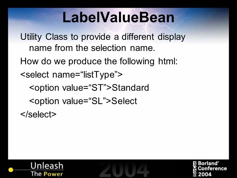 LabelValueBean Utility Class to provide a different display name from the selection name. How do we produce the following html: Standard Select