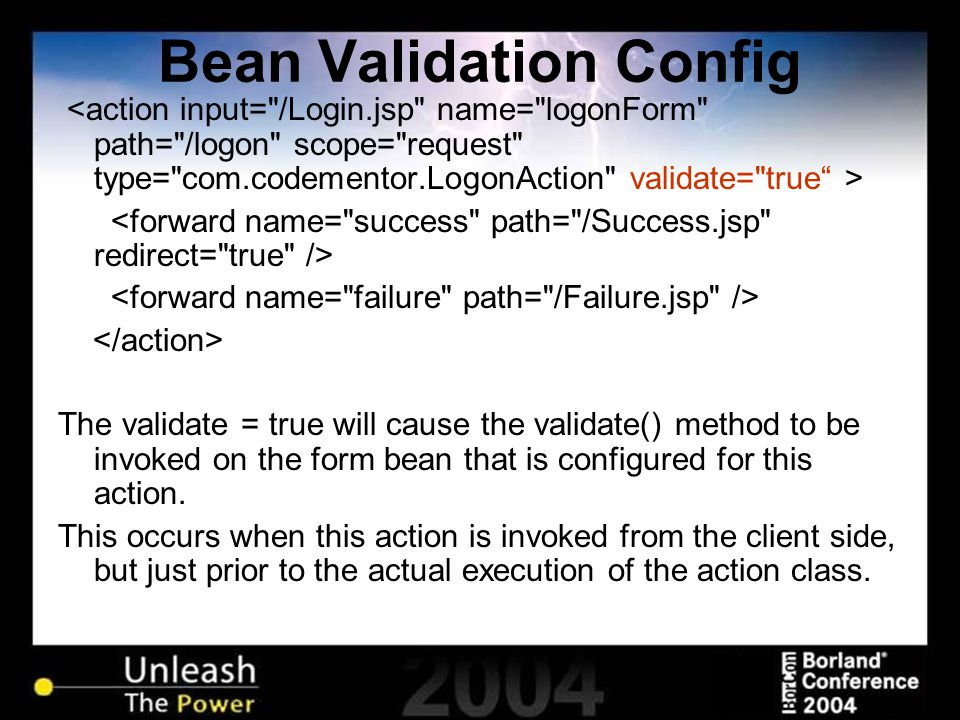 Bean Validation Config The validate = true will cause the validate() method to be invoked on the form bean that is configured for this action. This oc