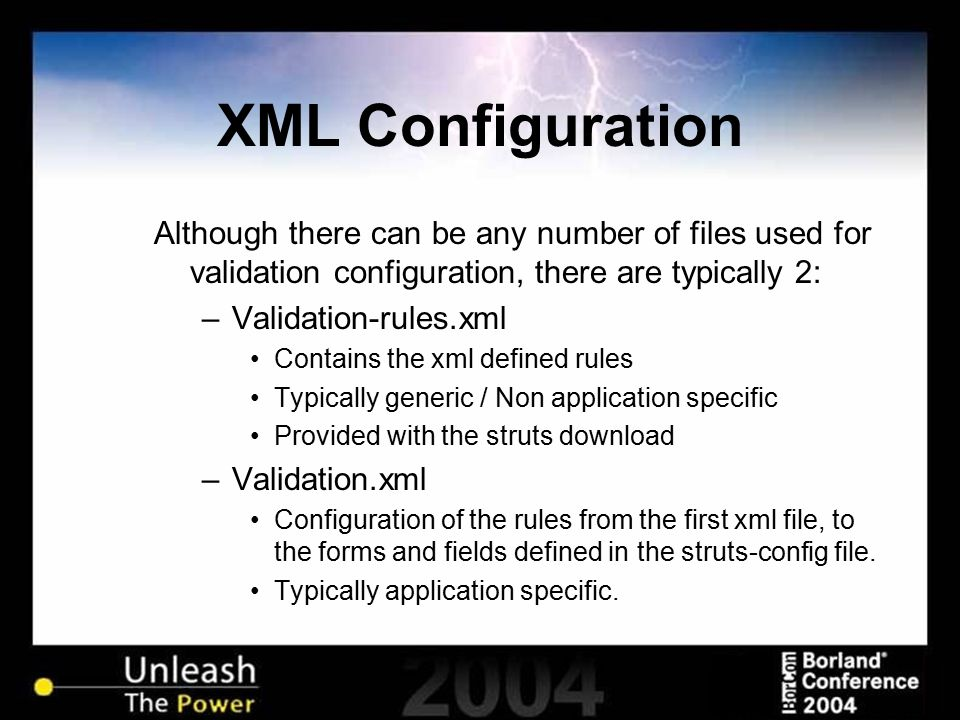XML Configuration Although there can be any number of files used for validation configuration, there are typically 2: –Validation-rules.xml Contains t