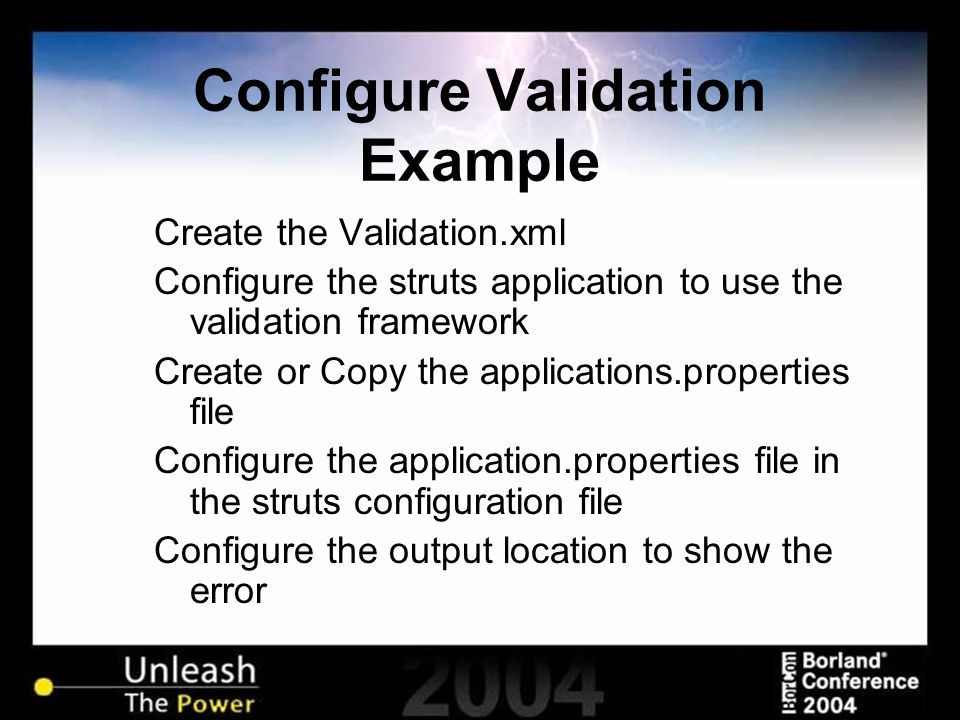 Configure Validation Example Create the Validation.xml Configure the struts application to use the validation framework Create or Copy the application
