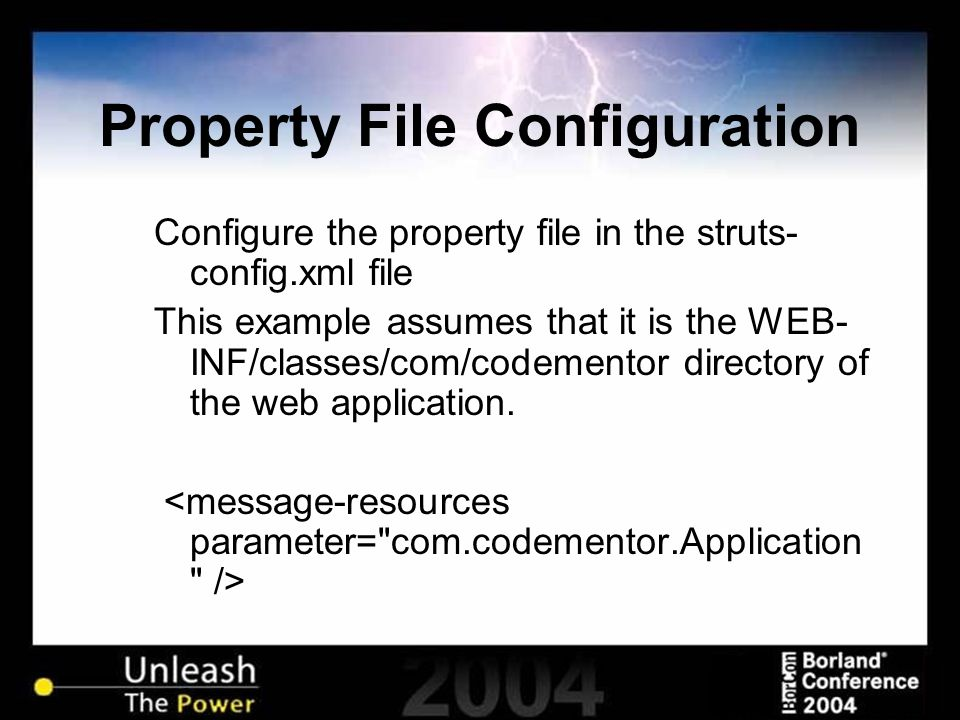 Property File Configuration Configure the property file in the struts- config.xml file This example assumes that it is the WEB- INF/classes/com/codeme