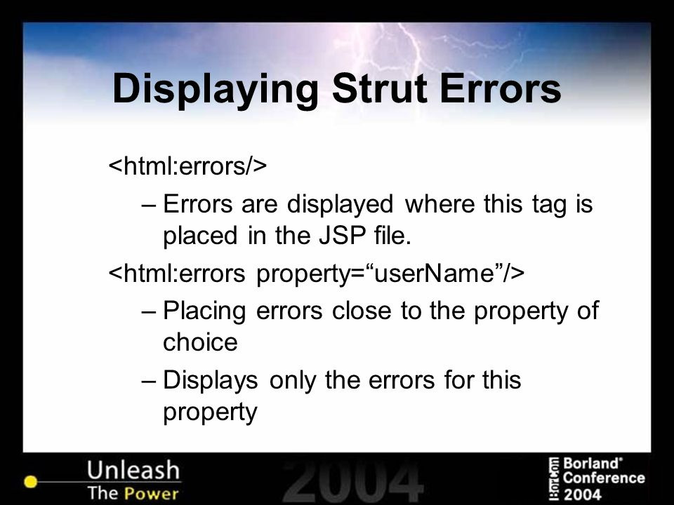 Displaying Strut Errors –Errors are displayed where this tag is placed in the JSP file. –Placing errors close to the property of choice –Displays only