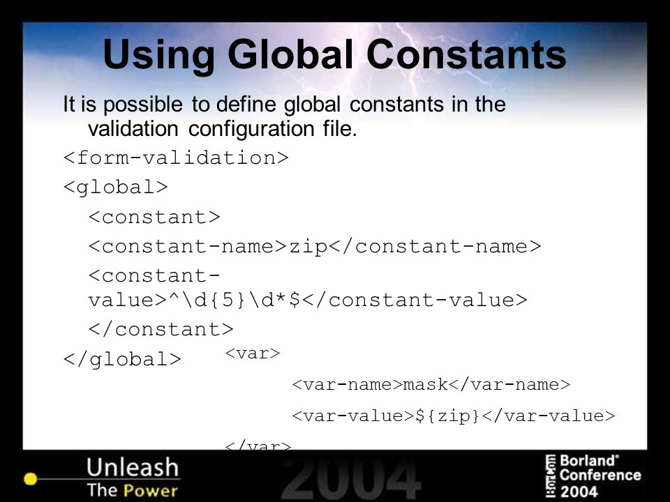 Using Global Constants It is possible to define global constants in the validation configuration file. zip ^\d{5}\d*$ mask ${zip}