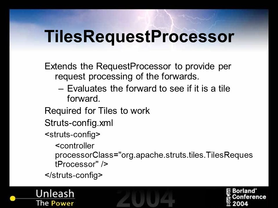 TilesRequestProcessor Extends the RequestProcessor to provide per request processing of the forwards. –Evaluates the forward to see if it is a tile fo