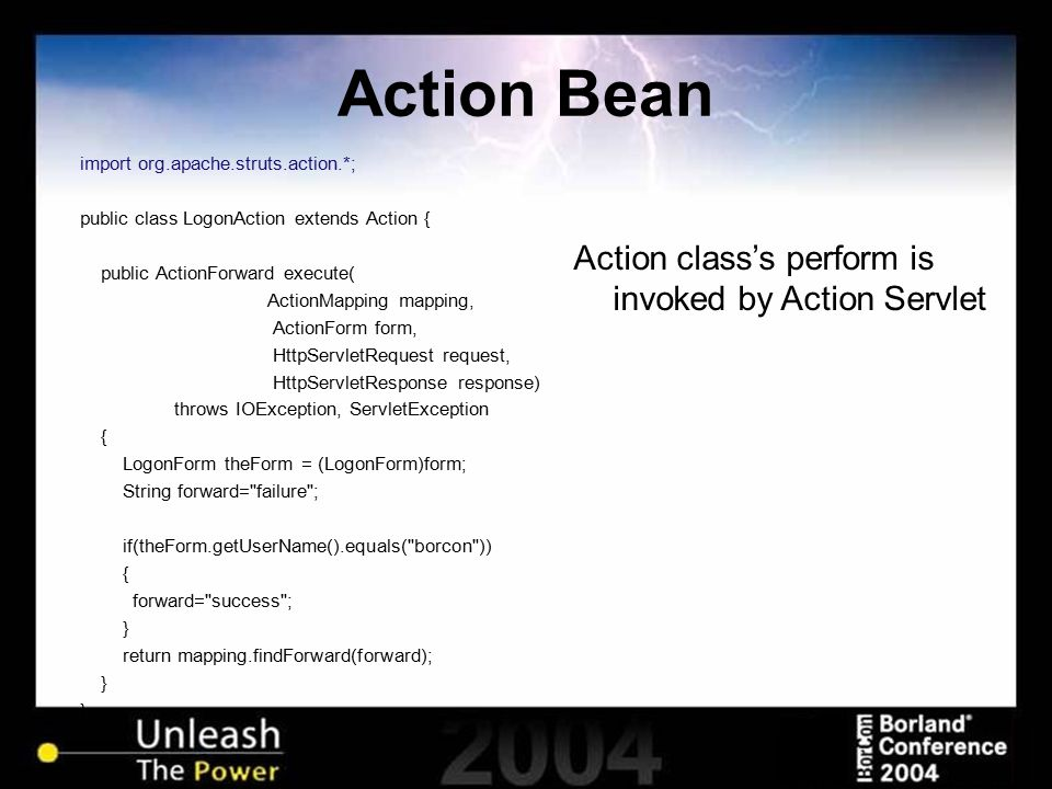Action Bean import org.apache.struts.action.*; public class LogonAction extends Action { public ActionForward execute( ActionMapping mapping, ActionFo