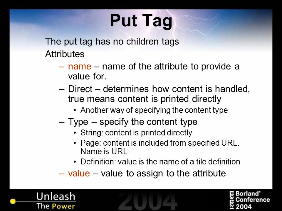 Put Tag The put tag has no children tags Attributes –name – name of the attribute to provide a value for. –Direct – determines how content is handled,