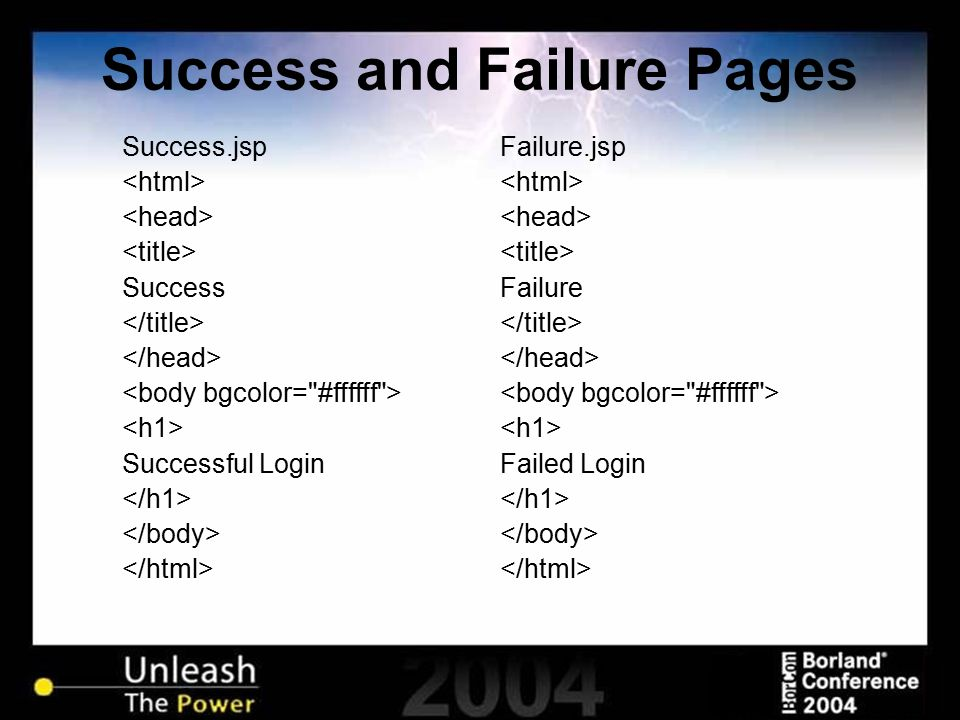 Success and Failure Pages Success.jsp Success Successful Login Failure.jsp Failure Failed Login
