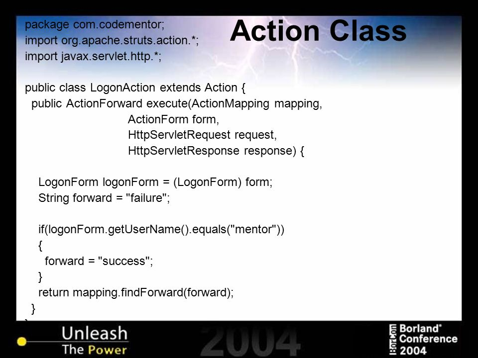 Action Class package com.codementor; import org.apache.struts.action.*; import javax.servlet.http.*; public class LogonAction extends Action { public