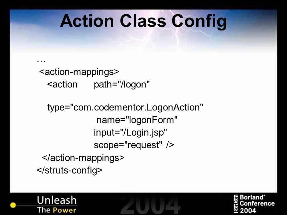 Action Class Config … <action path= /logon type= com.codementor.LogonAction name= logonForm input= /Login.jsp scope= request />