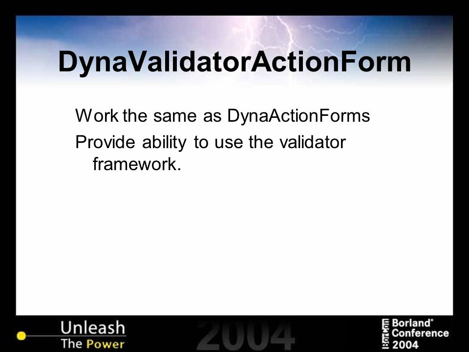 DynaValidatorActionForm Work the same as DynaActionForms Provide ability to use the validator framework.