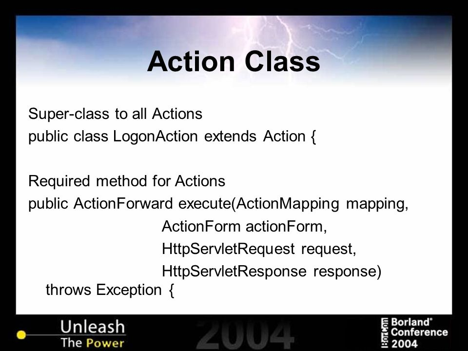 Action Class Super-class to all Actions public class LogonAction extends Action { Required method for Actions public ActionForward execute(ActionMappi