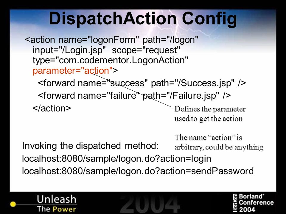 DispatchAction Config Invoking the dispatched method: localhost:8080/sample/logon.do?action=login localhost:8080/sample/logon.do?action=sendPassword D