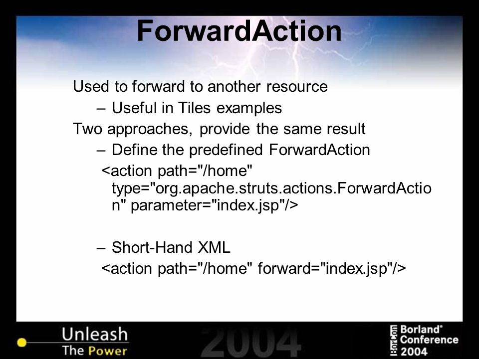ForwardAction Used to forward to another resource –Useful in Tiles examples Two approaches, provide the same result –Define the predefined ForwardActi