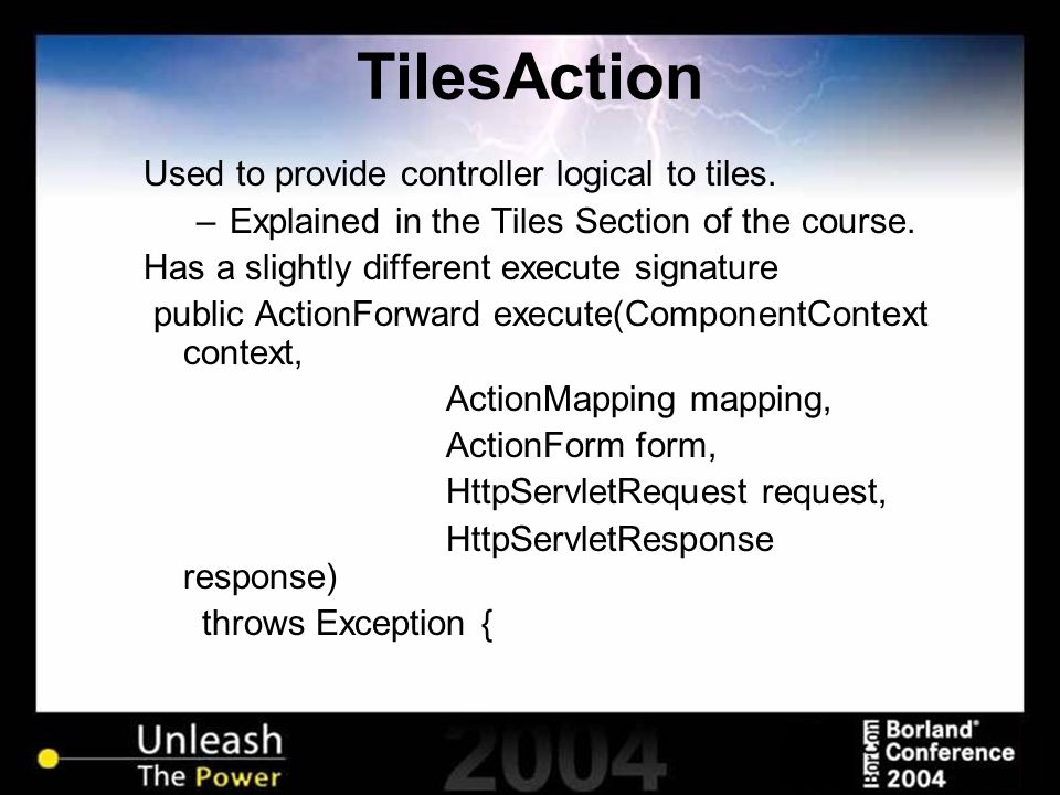 TilesAction Used to provide controller logical to tiles. –Explained in the Tiles Section of the course. Has a slightly different execute signature pub