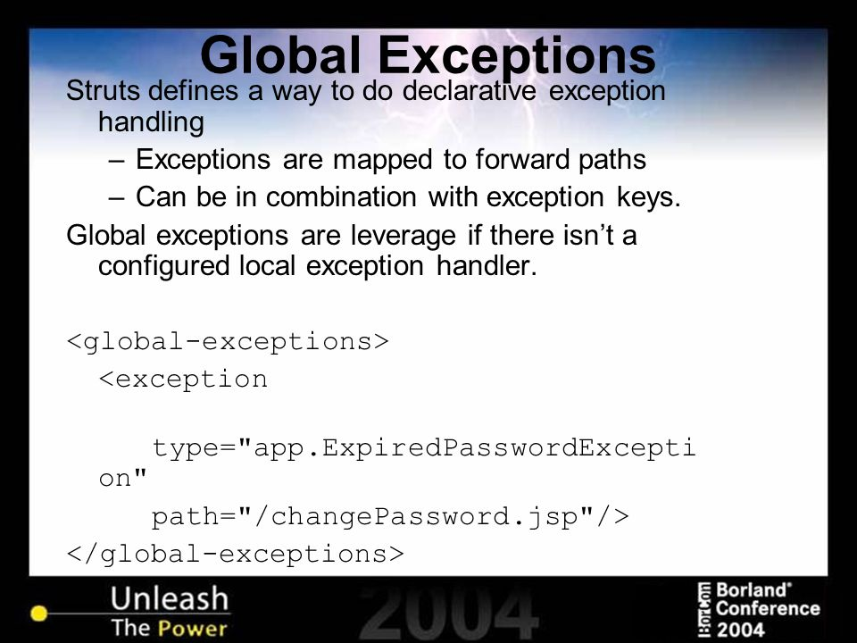 Global Exceptions Struts defines a way to do declarative exception handling –Exceptions are mapped to forward paths –Can be in combination with except
