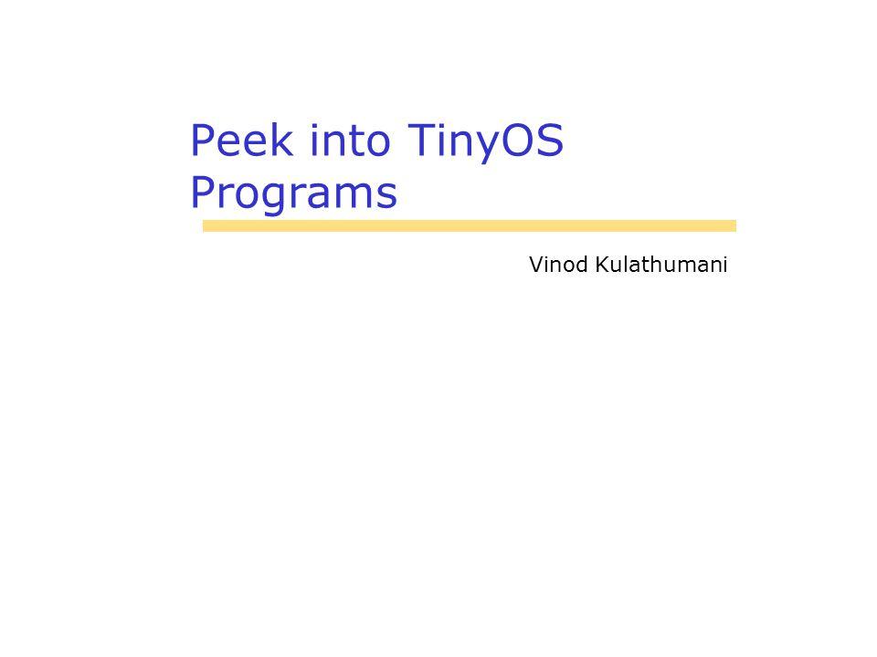 Peek into TinyOS Programs Vinod Kulathumani