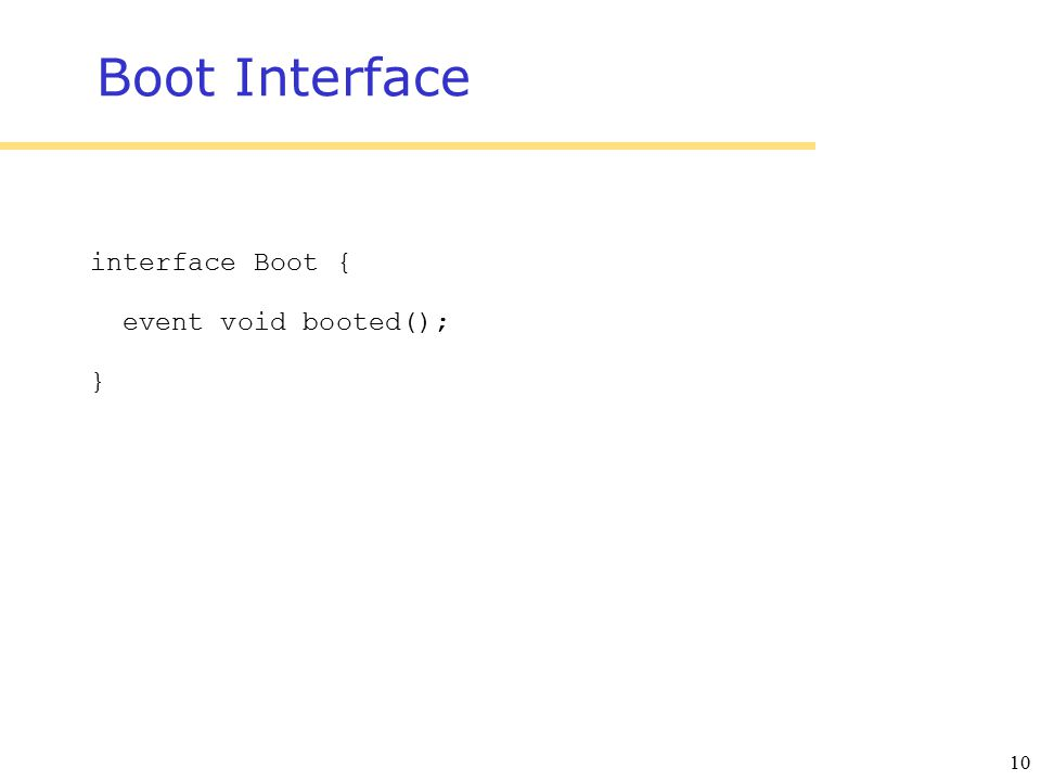 10 Boot Interface interface Boot { event void booted(); }