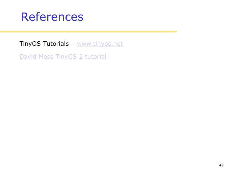 42 References TinyOS Tutorials – www.tinyos.netwww.tinyos.net David Moss TinyOS 2 tutorial