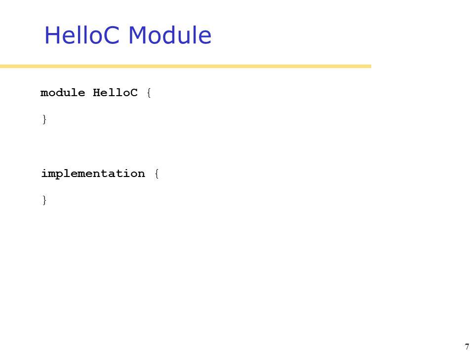 7 HelloC Module module HelloC { } implementation { }