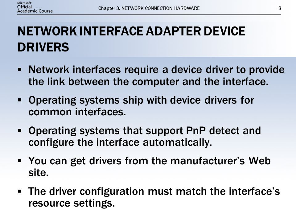 Chapter 3: NETWORK CONNECTION HARDWARE8 NETWORK INTERFACE ADAPTER DEVICE DRIVERS  Network interfaces require a device driver to provide the link betw
