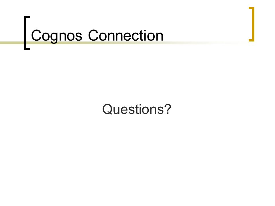 Cognos Connection Questions?