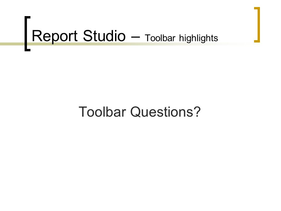 Report Studio – Toolbar highlights Toolbar Questions
