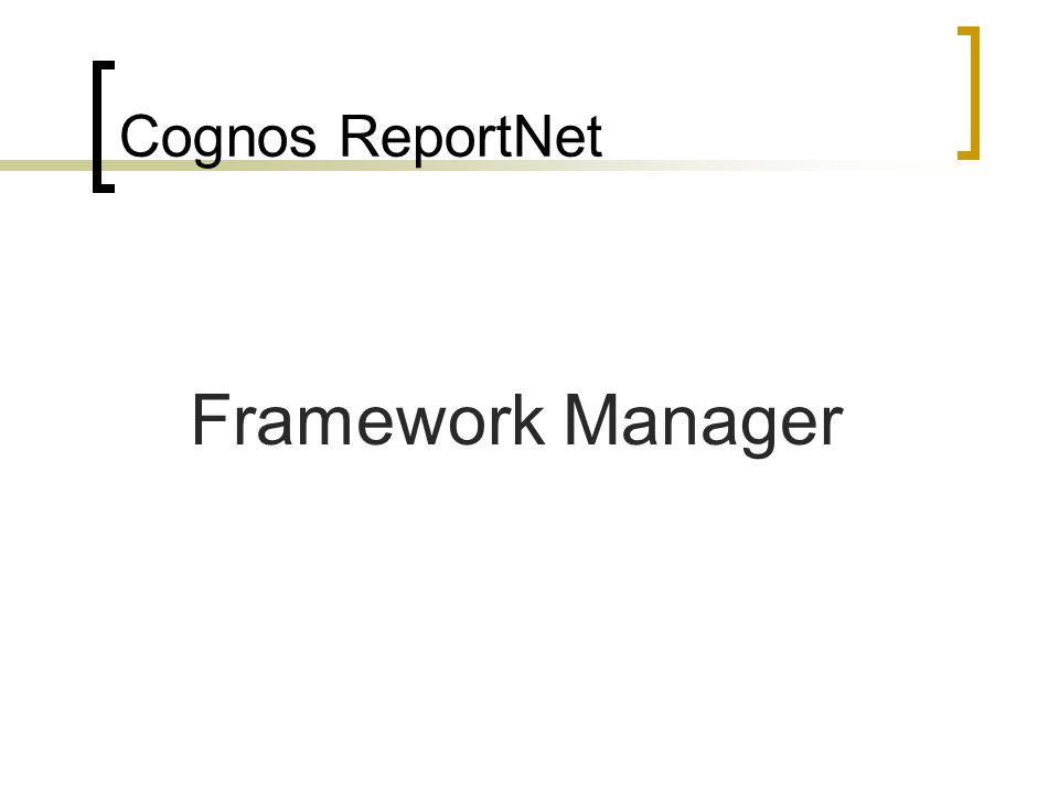 Cognos ReportNet Framework Manager