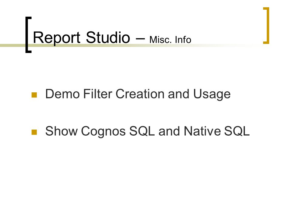 Report Studio – Misc. Info Demo Filter Creation and Usage Show Cognos SQL and Native SQL