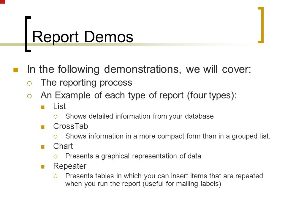 In the following demonstrations, we will cover:  The reporting process  An Example of each type of report (four types): List  Shows detailed inform