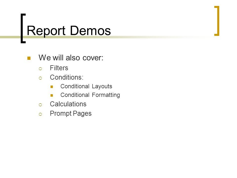 Report Demos We will also cover:  Filters  Conditions: Conditional Layouts Conditional Formatting  Calculations  Prompt Pages