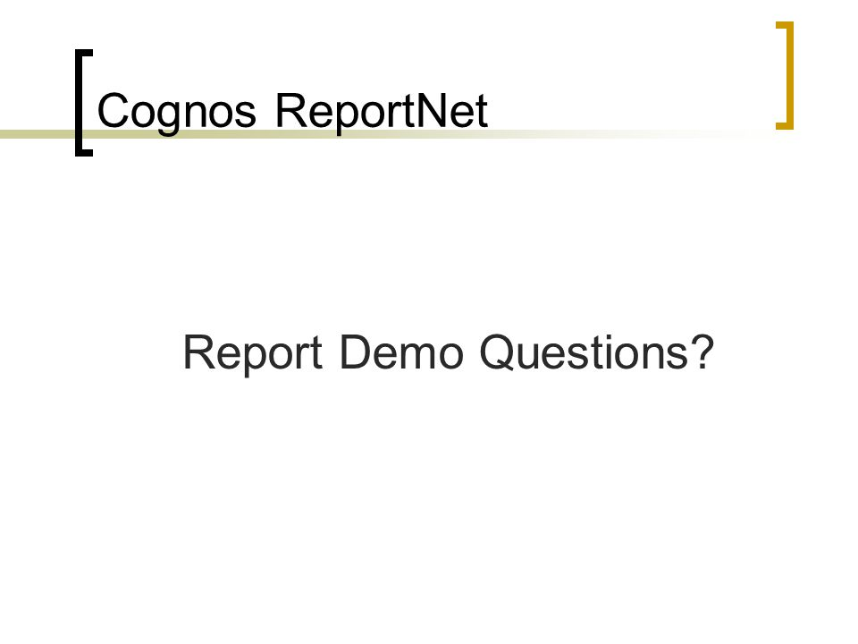 Cognos ReportNet Report Demo Questions?
