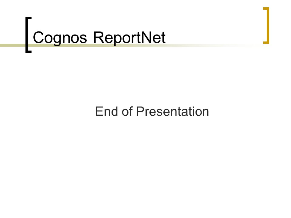 Cognos ReportNet End of Presentation