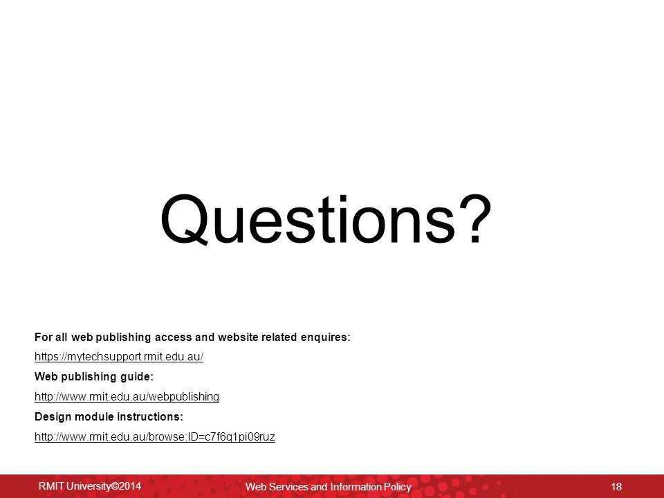 RMIT University©2014 Web Services and Information Policy 18 Questions.