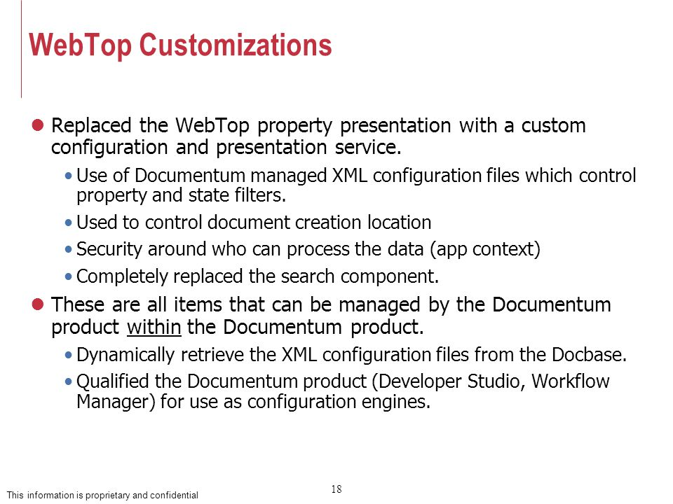 18 This information is proprietary and confidential WebTop Customizations Replaced the WebTop property presentation with a custom configuration and presentation service.