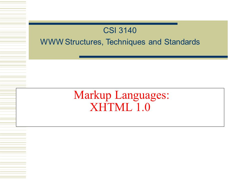 Markup Languages: XHTML 1.0 CSI 3140 WWW Structures, Techniques and Standards