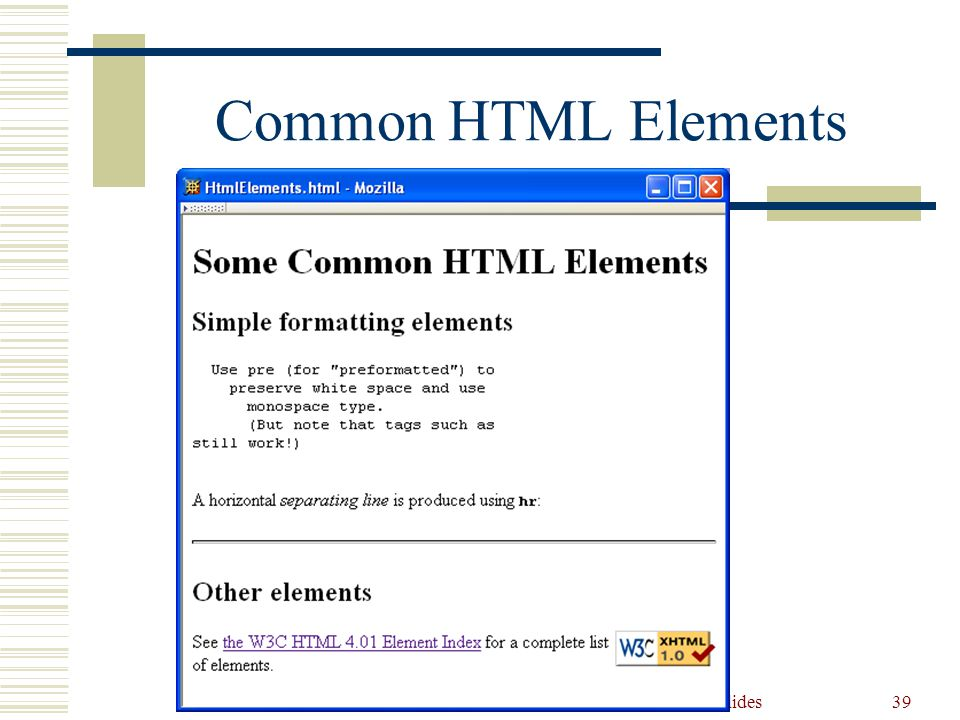 Guy-Vincent Jourdan :: CSI 3140 :: based on Jeffrey C. Jackson's slides39 Common HTML Elements