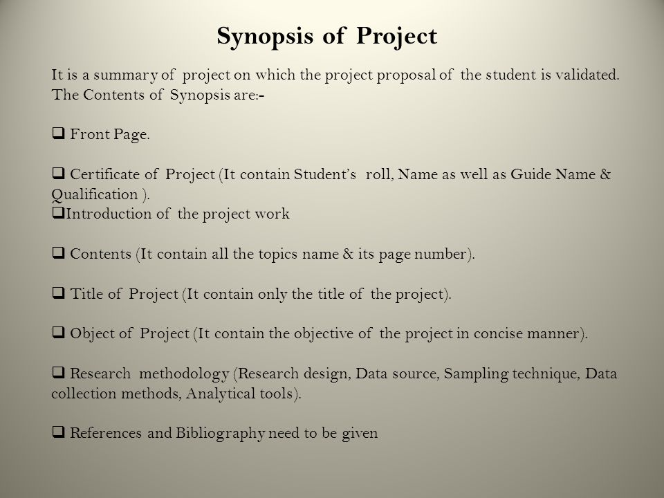 Synopsis of Project It is a summary of project on which the project proposal of the student is validated.