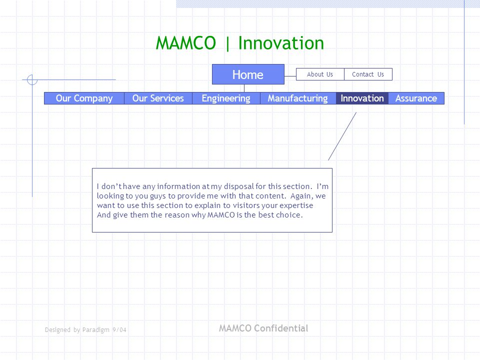 Designed by Paradigm 9/04 MAMCO Confidential MAMCO | Innovation Our Services Home EngineeringManufacturingAssuranceInnovation About UsContact Us Our C