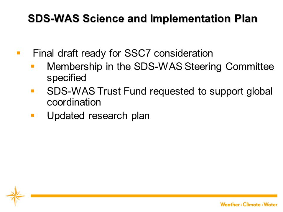 SDS-WAS Science and Implementation Plan  Final draft ready for SSC7 consideration  Membership in the SDS-WAS Steering Committee specified  SDS-WAS Trust Fund requested to support global coordination  Updated research plan