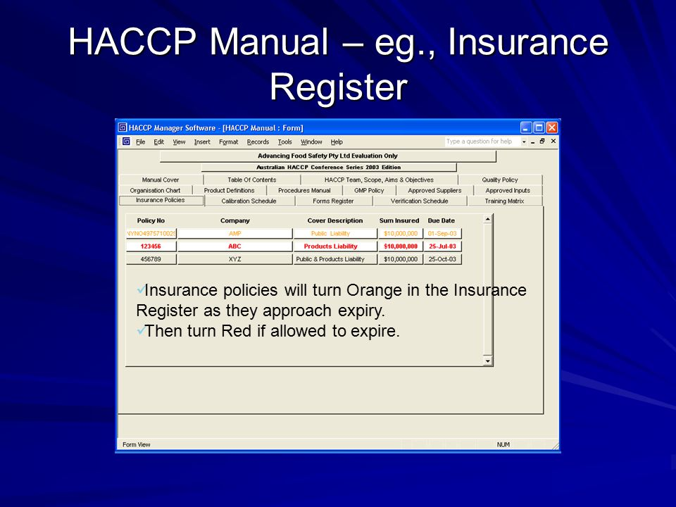 HACCP Manual – eg., Insurance Register Insurance policies will turn Orange in the Insurance Register as they approach expiry. Then turn Red if allowed